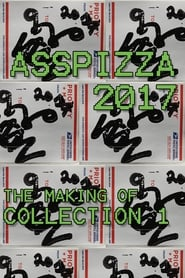 ASSPIZZA 2017: The Making of Collection 1 streaming vf