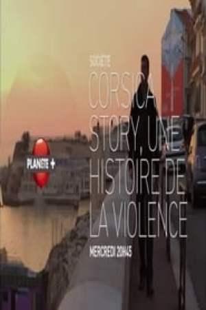 Corsica Story  Une Histoire de La Violence