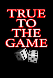 Watch and Download Full Movie True to the Game (2017)