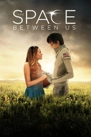 Download and Watch Movie The Space Between Us (2017)