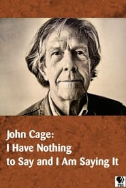 John Cage: I Have Nothing to Say and I Am Saying It streaming vf