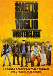 Watch and Download Movie Smetto quando voglio: Masterclass (2017)