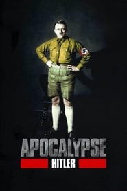 Apocalypse : Hitler streaming vf