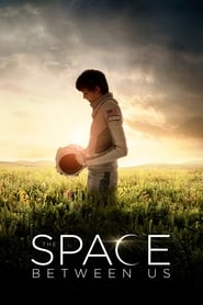 Watch and Download Movie The Space Between Us (2017)