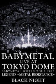 Babymetal - Live at Tokyo Dome: Black Night - World Tour 2016 streaming vf