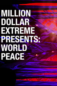 Million Dollar Extreme Presents: World Peace streaming vf