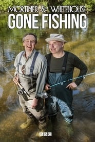 Mortimer & Whitehouse: Gone Fishing streaming vf