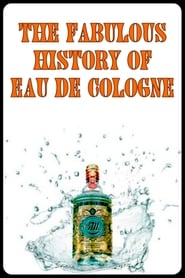 The Fabulous History of Eau de Cologne (2015)