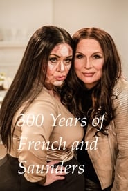 300 Years of French and Saunders Full online