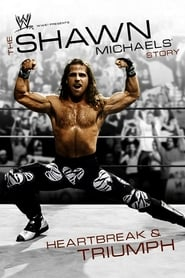 WWE: The Shawn Michaels Story - Heartbreak and Triumph