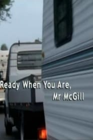 Ready When You Are, Mr McGill Full online