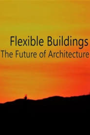 Flexible Buildings: The Future of Architecture streaming vf
