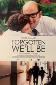 Forgotten We'll Be