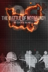 The Battle of Normandy: 85 Days in Hell streaming vf