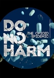 Do No Harm: The Opioid Epidemic Full online
