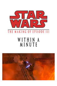 image for movie Within a Minute: The Making of Episode III (2005)