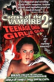Caress of the Vampire 2: Teenage Ghoul Girl A Go-Go streaming vf