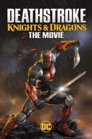 Deathstroke: Knights & Dragons - The Movie streaming vf