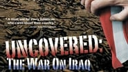 Uncovered: The Whole Truth About The Iraq War (2004)