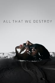 All That We Destroy streaming vf