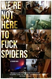 We're Not Here to Fuck Spiders streaming vf
