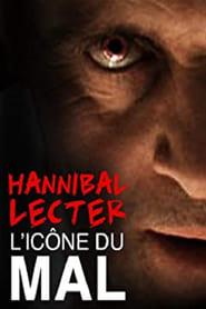 Hannibal Lecter, l'icône du mal par excellence (2010)