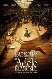 Les Aventures extraordinaires d'Adèle Blanc-Sec streaming vf