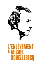 L'Enlèvement de Michel Houellebecq streaming vf