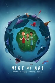 Here We Are: Notes for Living on Planet Earth streaming vf