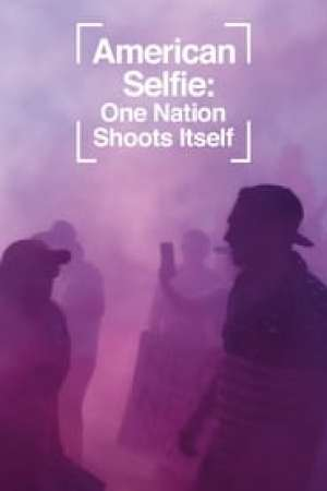 American Selfie: One Nation Shoots Itself streaming vf