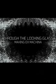 image for movie Through the Looking Glass: Making Ex Machina (2015)