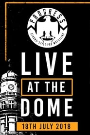 PROGRESS Live At The Dome: 18th July