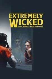 Download and Watch Full Movie Extremely Wicked, Shockingly Evil and Vile (2019)