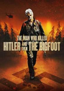 Streaming Full Movie The Man Who Killed Hitler and Then the Bigfoot (2019)