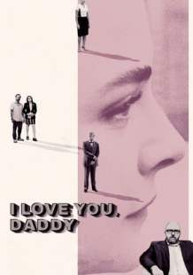 Watch and Download Full Movie I Love You, Daddy (2017)