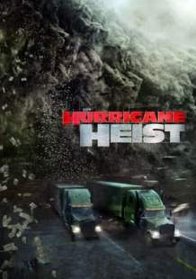 Download and Watch Full Movie The Hurricane Heist (2018)