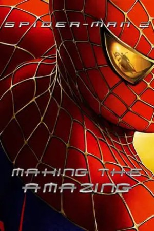 Spider-Man 2: Making the Amazing