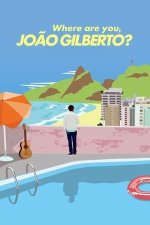 Poster Movie Where Are You, João Gilberto? 2018
