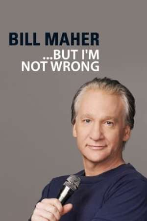 "Image Bill Maher: ""... But I'm Not Wrong"""