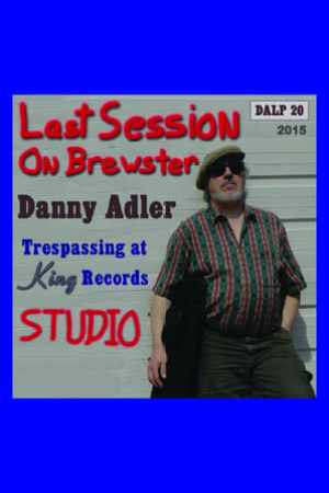 Danny Adler: Trespassin' at King Records -- The Last Session on Brewster