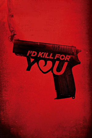 Poster Movie I'd Kill for You 2018