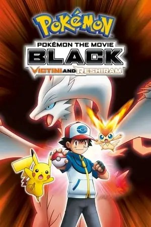 Pokémon the Movie: Black - Victini and Reshiram