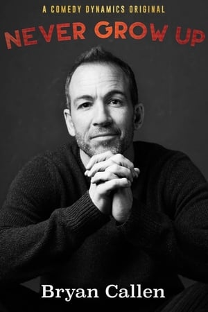 Bryan Callen: Never Grow Up