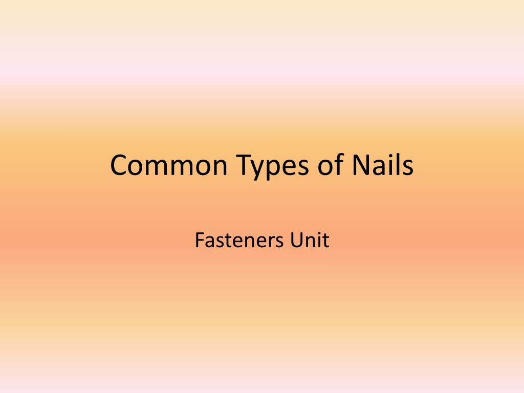 Ppt Common Types Of Nails Powerpoint Presentation Free Download Id 2353431