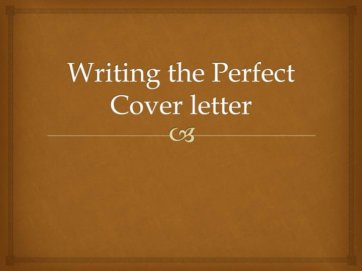 PPT   Writing the Perfect Cover letter PowerPoint Presentation   ID     Writing the Perfect Cover letter