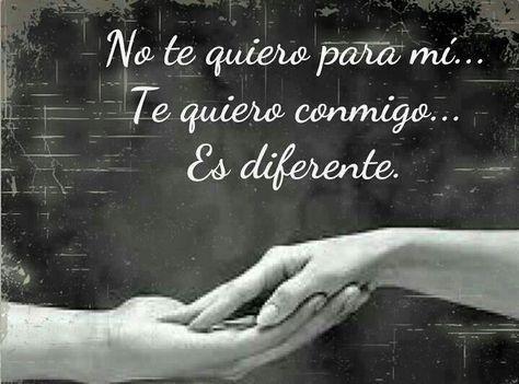No Te Quiero Para Mi, Te Quiero Conmigo Que Es Diferente