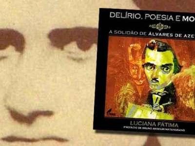 Delírio, Poesia e Morte - A Solidão de Álvares de Azevedo