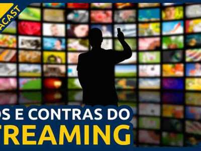 Prós e Contras do Streaming.