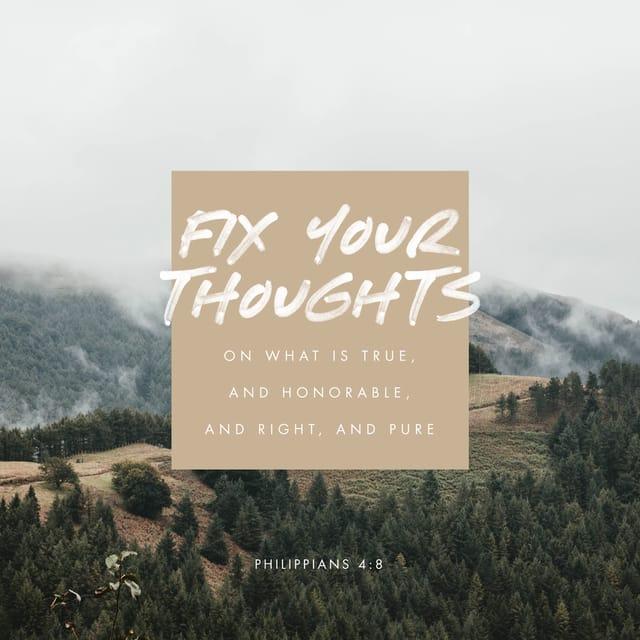 Philippians 4:8 NLT