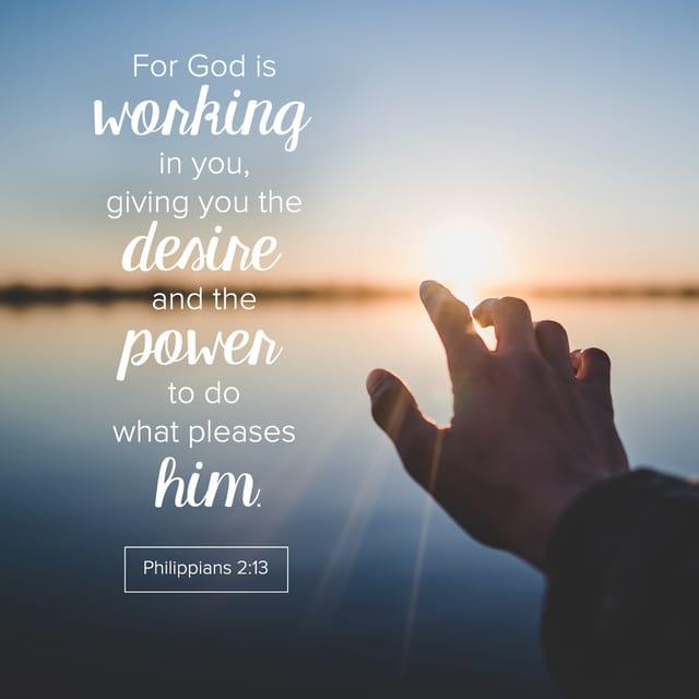 Philippians 2:13 - https://www.bibl...